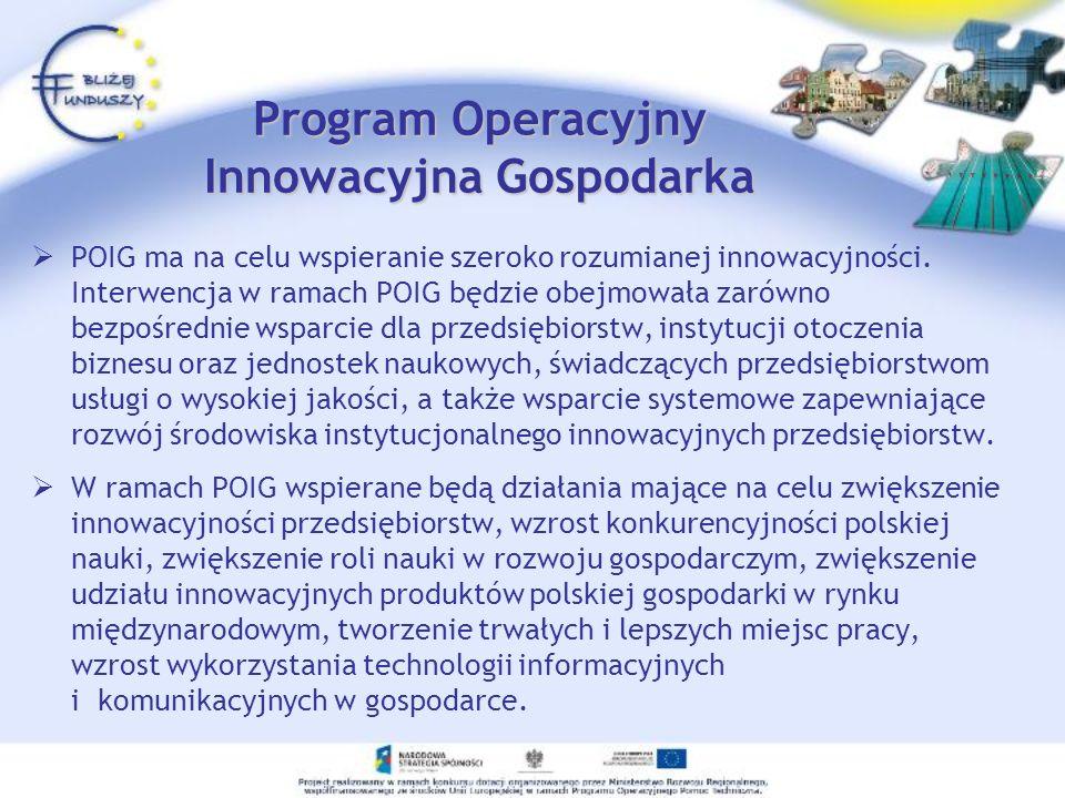 Program Operacyjny Innowacyjna Gospodarka POIG ma na celu wspieranie szeroko rozumianej innowacyjności. Interwencja w ramach POIG będzie obejmowała za