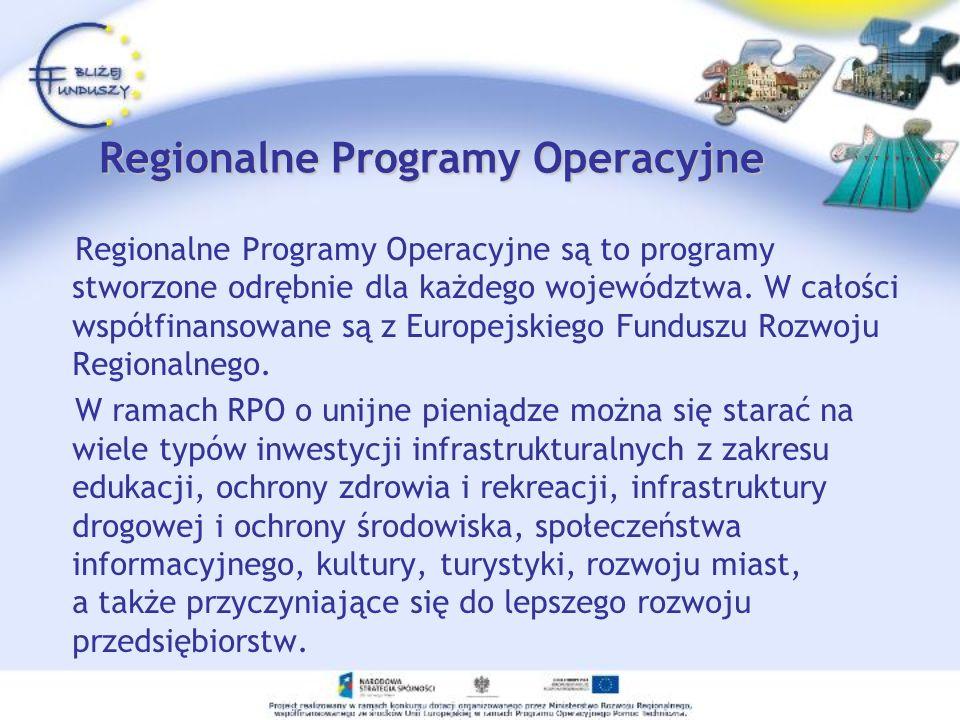 Regionalne Programy Operacyjne Regionalne Programy Operacyjne są to programy stworzone odrębnie dla każdego województwa. W całości współfinansowane są