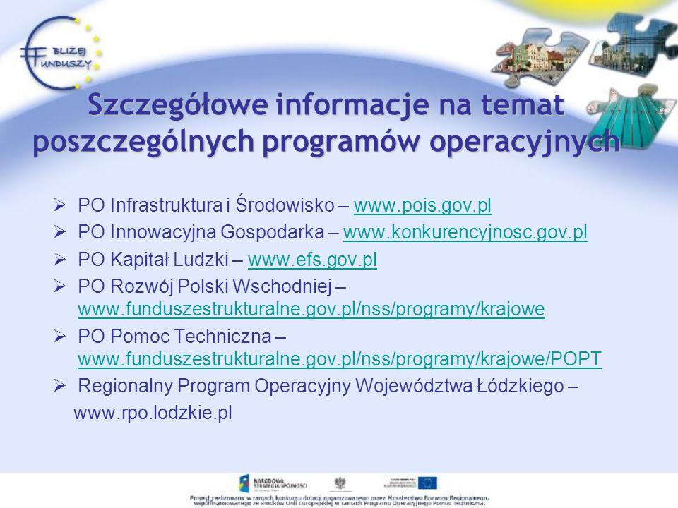 Szczegółowe informacje na temat poszczególnych programów operacyjnych PO Infrastruktura i Środowisko – www.pois.gov.plwww.pois.gov.pl PO Innowacyjna G