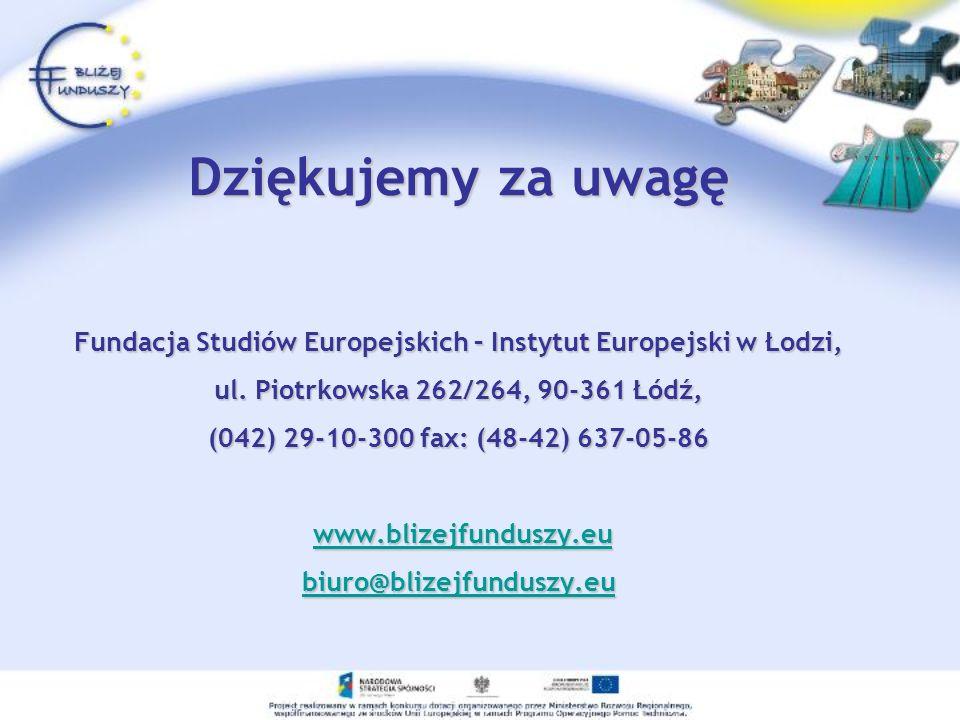 Dziękujemy za uwagę Fundacja Studiów Europejskich – Instytut Europejski w Łodzi, ul. Piotrkowska 262/264, 90-361 Łódź, (042) 29-10-300 fax: (48-42) 63
