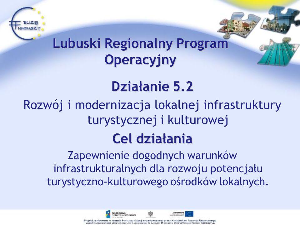 Działanie 5.2 Rozwój i modernizacja lokalnej infrastruktury turystycznej i kulturowej Cel działania Zapewnienie dogodnych warunków infrastrukturalnych