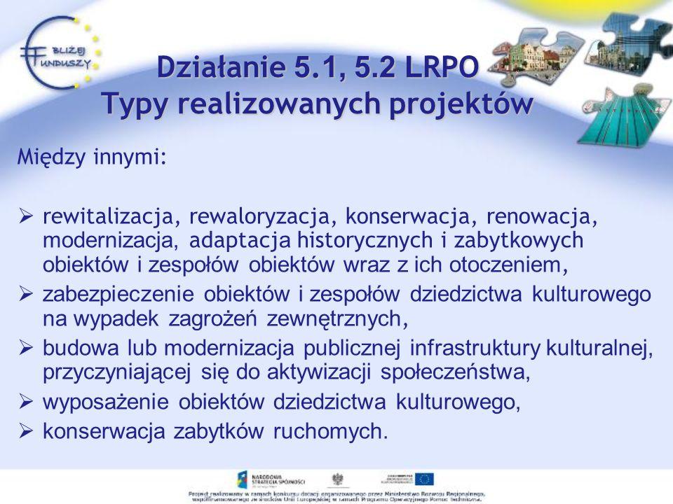 Działanie 5. 1, 5.2 L RPO Typy realizowanych projektów Między innymi: rewitalizacja, rewaloryzacja, konserwacja, renowacja, modernizacja, adaptacj a h