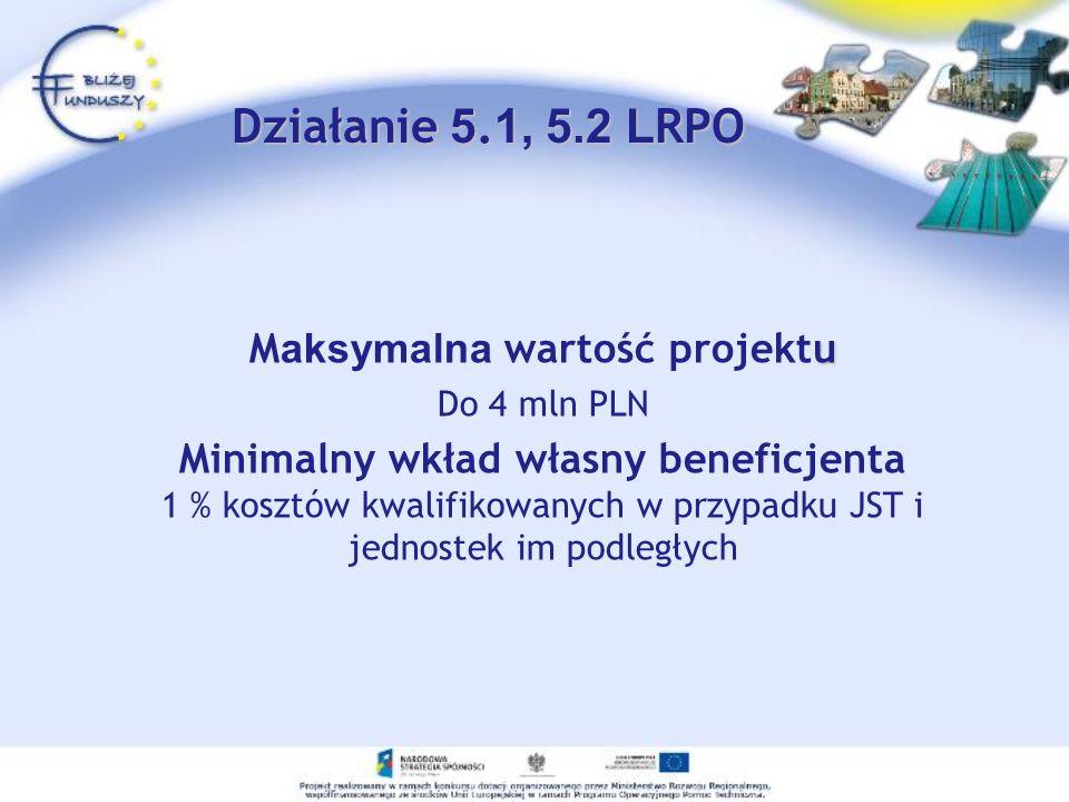 u M aksymalna wartość projektu Do 4 mln PLN Minimalny wkład własny beneficjenta 1 % kosztów kwalifikowanych w przypadku JST i jednostek im podległych