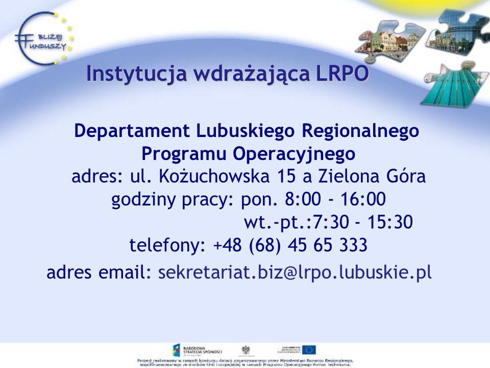 Instytucja wdrażająca LRPO Departament Lubuskiego Regionalnego Programu Operacyjnego adres: ul. Kożuchowska 15 a Zielona Góra godziny pracy: pon. 8:00
