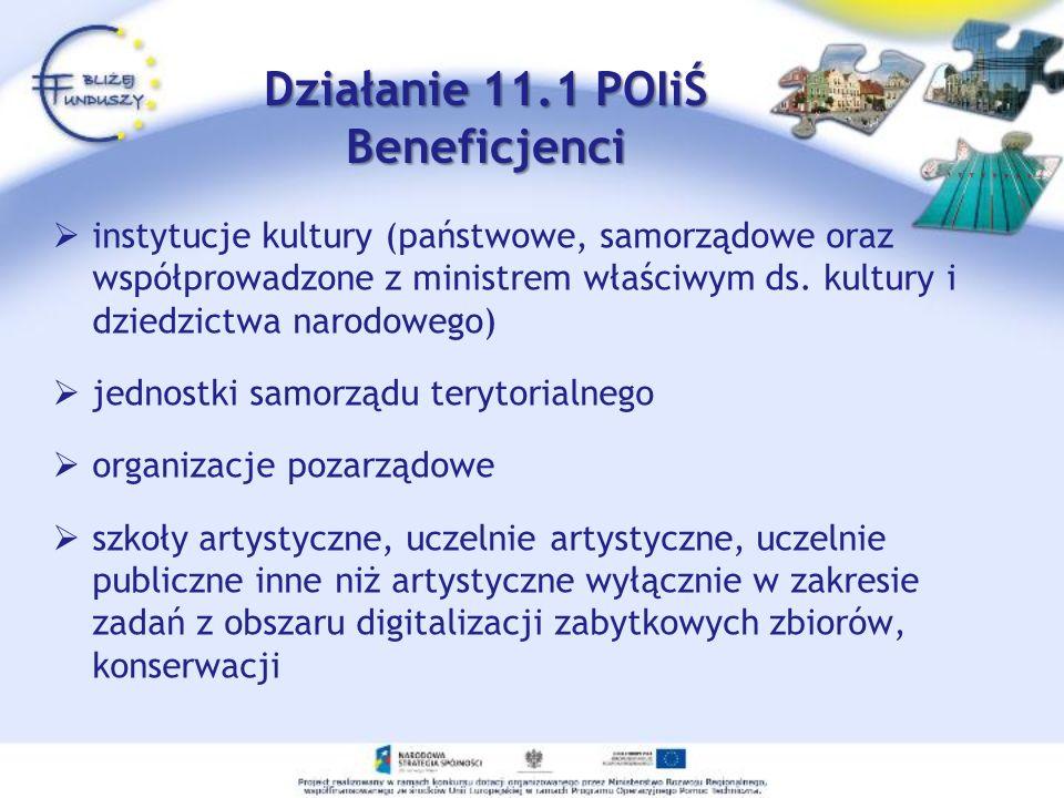 Działanie 11.1 POIiŚ Beneficjenci instytucje kultury (państwowe, samorządowe oraz współprowadzone z ministrem właściwym ds. kultury i dziedzictwa naro