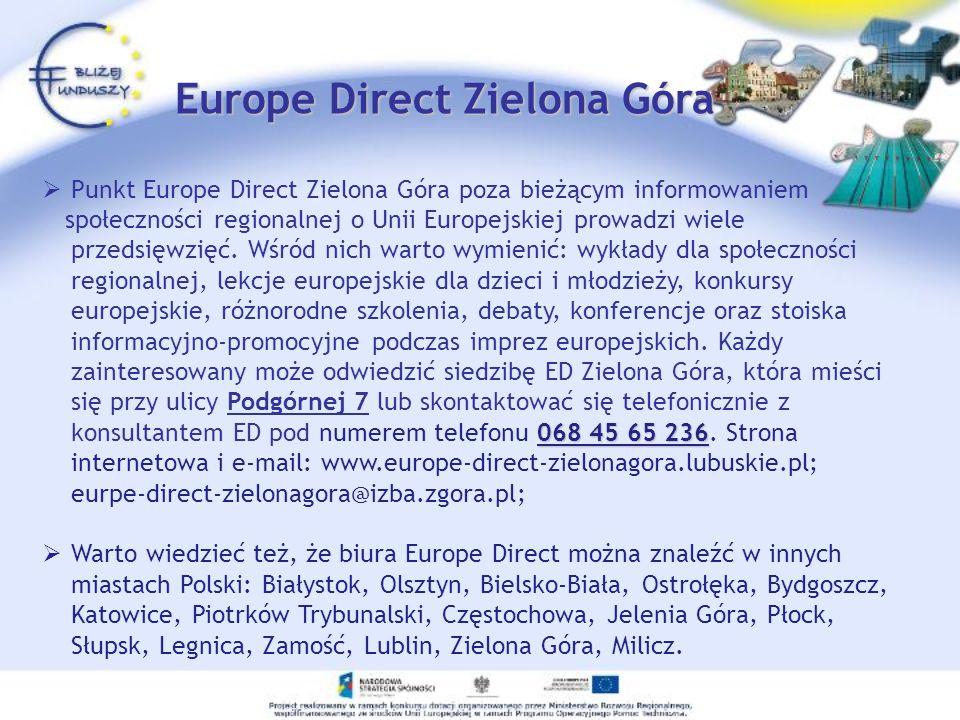Europe Direct Zielona Góra Punkt Europe Direct Zielona Góra poza bieżącym informowaniem 068 45 65 236 społeczności regionalnej o Unii Europejskiej pro