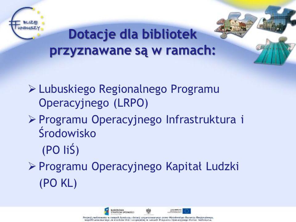 Dotacje dla bibliotek przyznawane są w ramach: Lubuskiego Regionalnego Programu Operacyjnego (LRPO) Programu Operacyjnego Infrastruktura i Środowisko