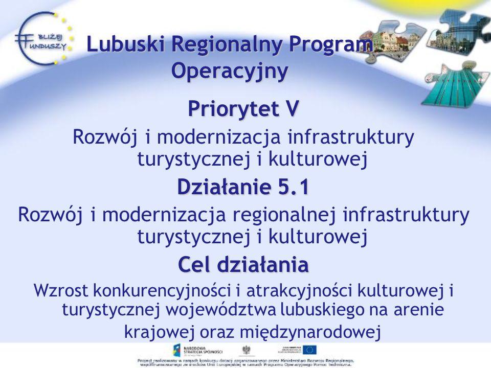 Działanie 5.2 Rozwój i modernizacja lokalnej infrastruktury turystycznej i kulturowej Cel działania Zapewnienie dogodnych warunków infrastrukturalnych dla rozwoju potencjału turystyczno-kulturowego ośrodków lokalnych.