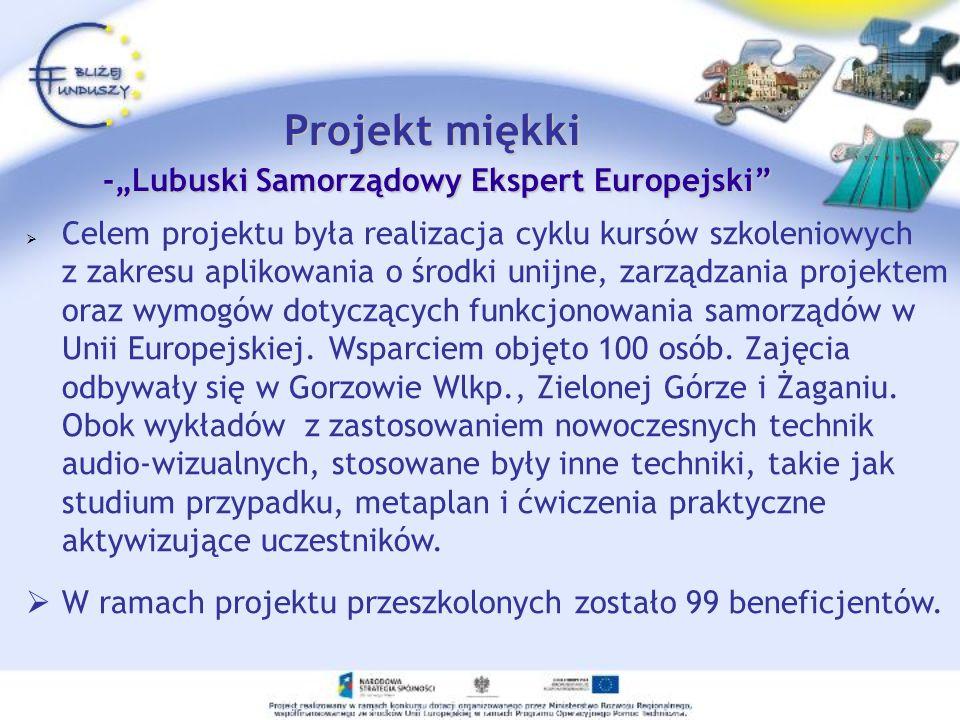 Projekt miękki -Lubuski Samorządowy Ekspert Europejski Celem projektu była realizacja cyklu kursów szkoleniowych z zakresu aplikowania o środki unijne
