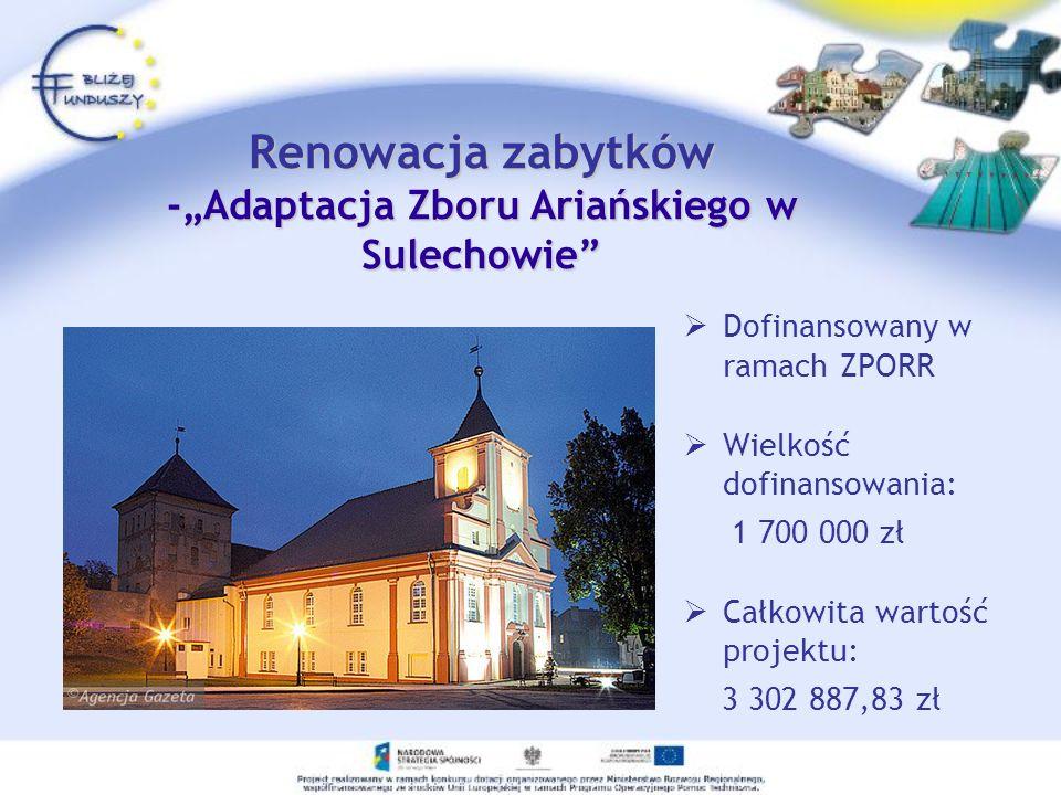 Renowacja zabytków -Adaptacja Zboru Ariańskiego w Sulechowie Dofinansowany w ramach ZPORR Wielkość dofinansowania: 1 700 000 zł Całkowita wartość proj