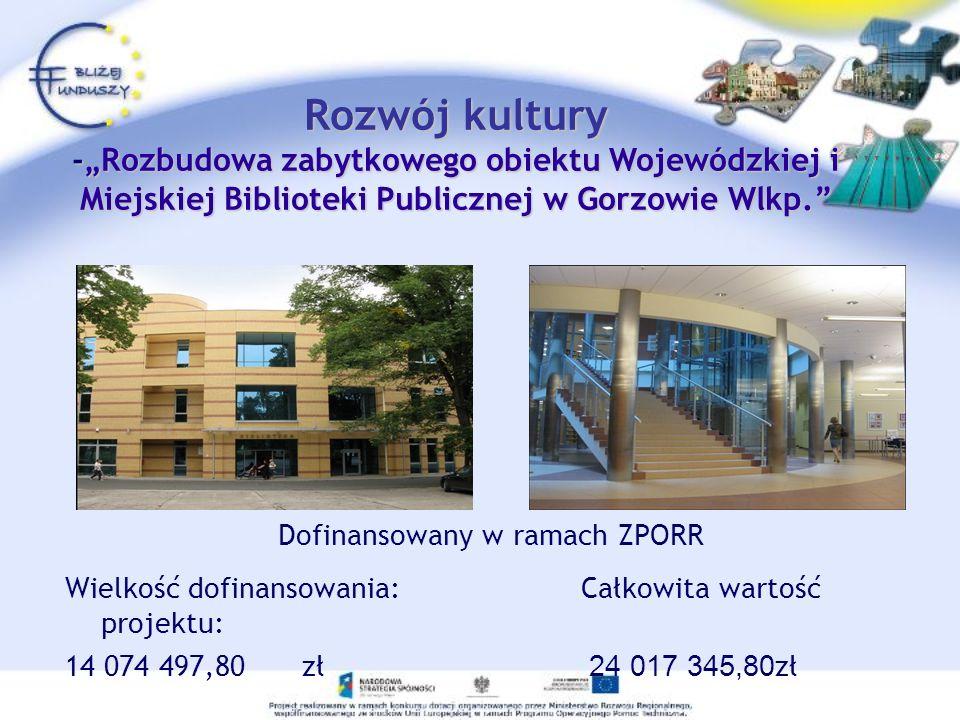 Rozwój kultury -Rozbudowa zabytkowego obiektu Wojewódzkiej i Miejskiej Biblioteki Publicznej w Gorzowie Wlkp. Dofinansowany w ramach ZPORR Wielkość do