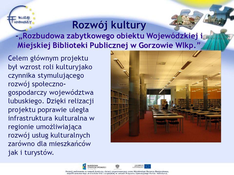 Celem głównym projektu był wzrost roli kulturyjako czynnika stymulującego rozwój społeczno- gospodarczy województwa lubuskiego. Dzięki relizacji proje