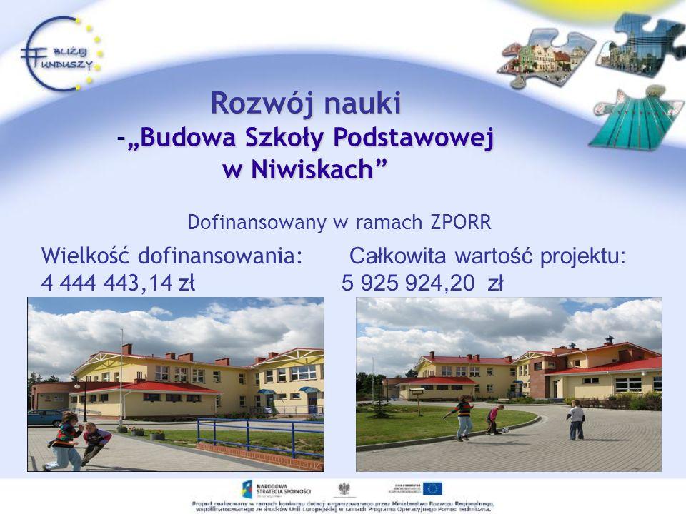 Rozwój nauki -Budowa Szkoły Podstawowej w Niwiskach Dofinansowany w ramach ZPORR Wielkość dofinansowania: Całkowita wartość projektu: 4 444 443,14 zł