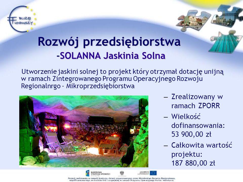 Rozwój przedsiębiorstwa -SOLANNA Jaskinia Solna Utworzenie jaskini solnej to projekt który otrzymał dotację unijną w ramach Zintegrowanego Programu Op