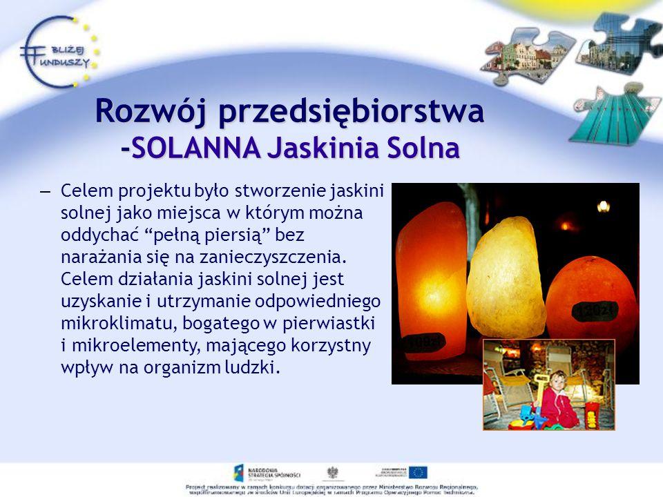 Rozwój przedsiębiorstwa -SOLANNA Jaskinia Solna – Celem projektu było stworzenie jaskini solnej jako miejsca w którym można oddychać pełną piersią bez