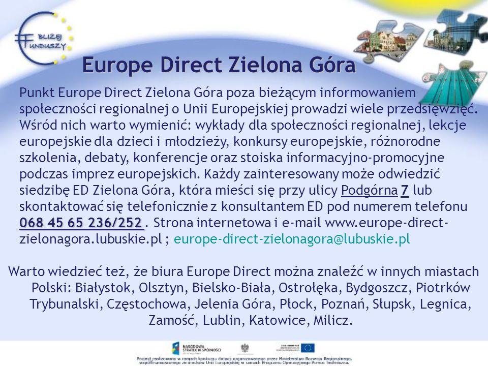 Europe Direct Zielona Góra Punkt Europe Direct Zielona Góra poza bieżącym informowaniem 068 45 65 236/252 społeczności regionalnej o Unii Europejskiej