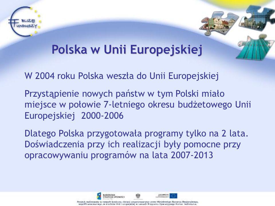 Polska w Unii Europejskiej W 2004 roku Polska weszła do Unii Europejskiej Przystąpienie nowych państw w tym Polski miało miejsce w połowie 7-letniego