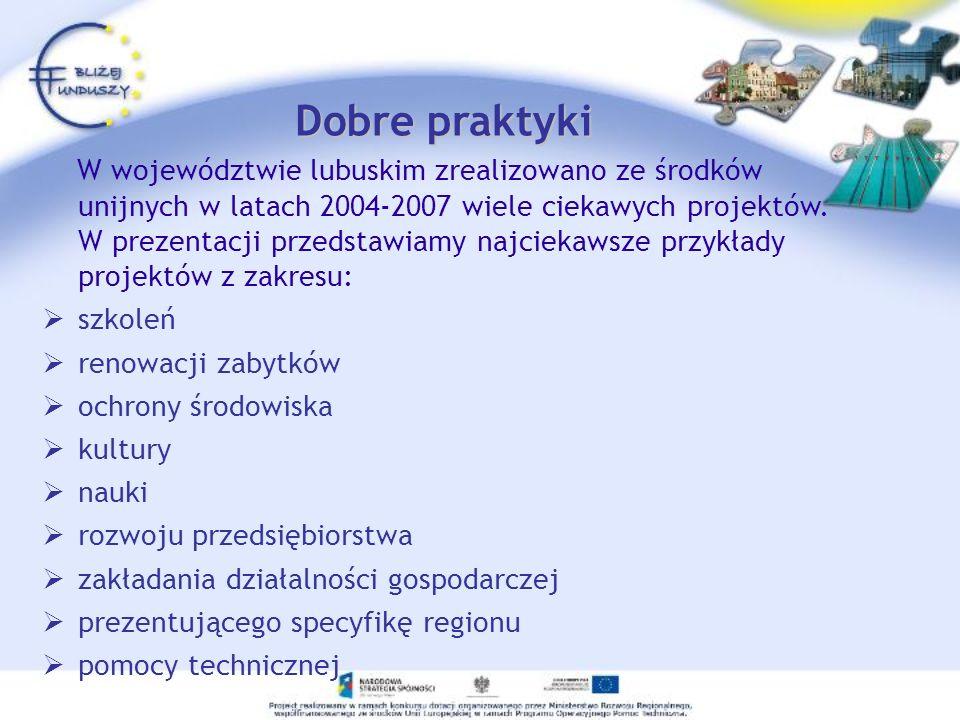 Dobre praktyki W województwie lubuskim zrealizowano ze środków unijnych w latach 2004-2007 wiele ciekawych projektów. W prezentacji przedstawiamy najc