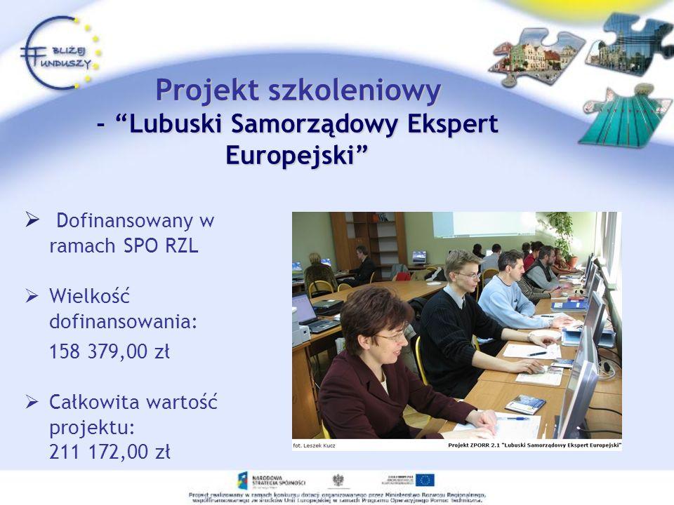 Projekt szkoleniowy - Lubuski Samorządowy Ekspert Europejski Dofinansowany w ramach SPO RZL Wielkość dofinansowania: 158 379,00 zł Całkowita wartość p