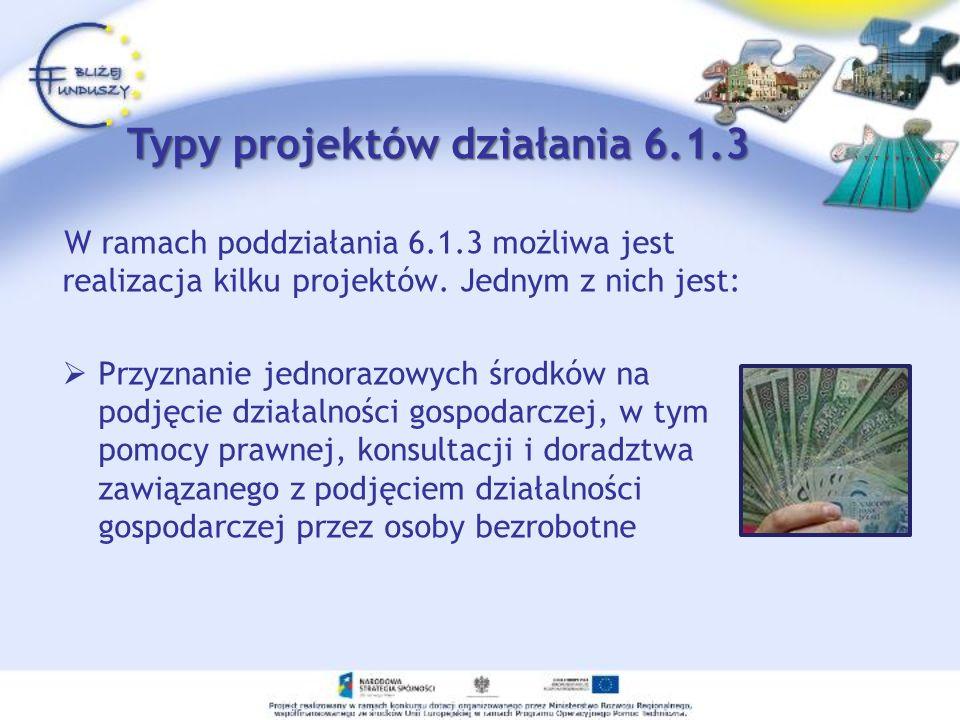 W ramach poddziałania 6.1.3 możliwa jest realizacja kilku projektów. Jednym z nich jest: Przyznanie jednorazowych środków na podjęcie działalności gos