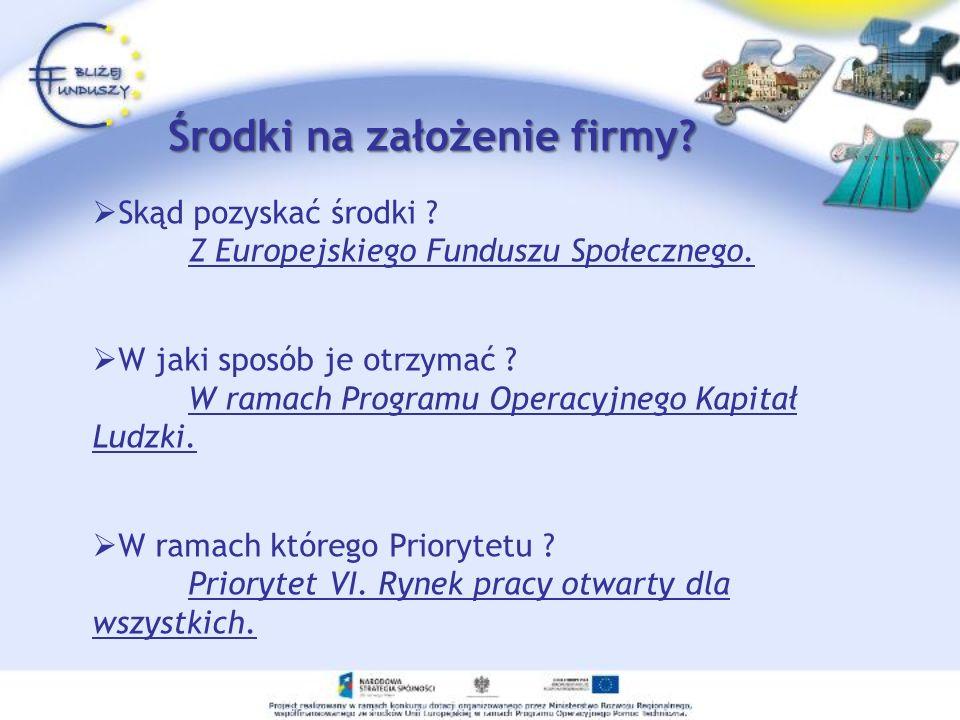 Skąd pozyskać środki ? Z Europejskiego Funduszu Społecznego. W jaki sposób je otrzymać ? W ramach Programu Operacyjnego Kapitał Ludzki. W ramach które