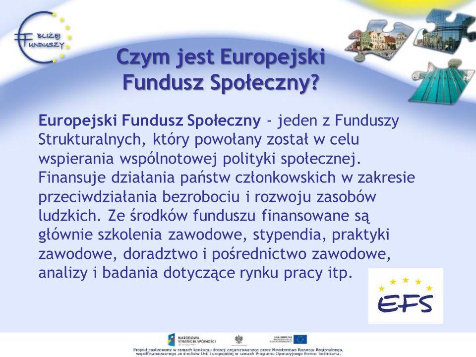 Europejski Fundusz Społeczny - jeden z Funduszy Strukturalnych, który powołany został w celu wspierania wspólnotowej polityki społecznej. Finansuje dz