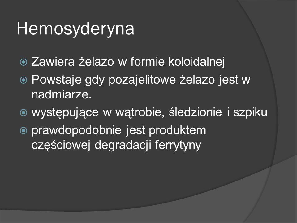 Hemosyderyna Zawiera żelazo w formie koloidalnej Powstaje gdy pozajelitowe żelazo jest w nadmiarze. występujące w wątrobie, śledzionie i szpiku prawdo