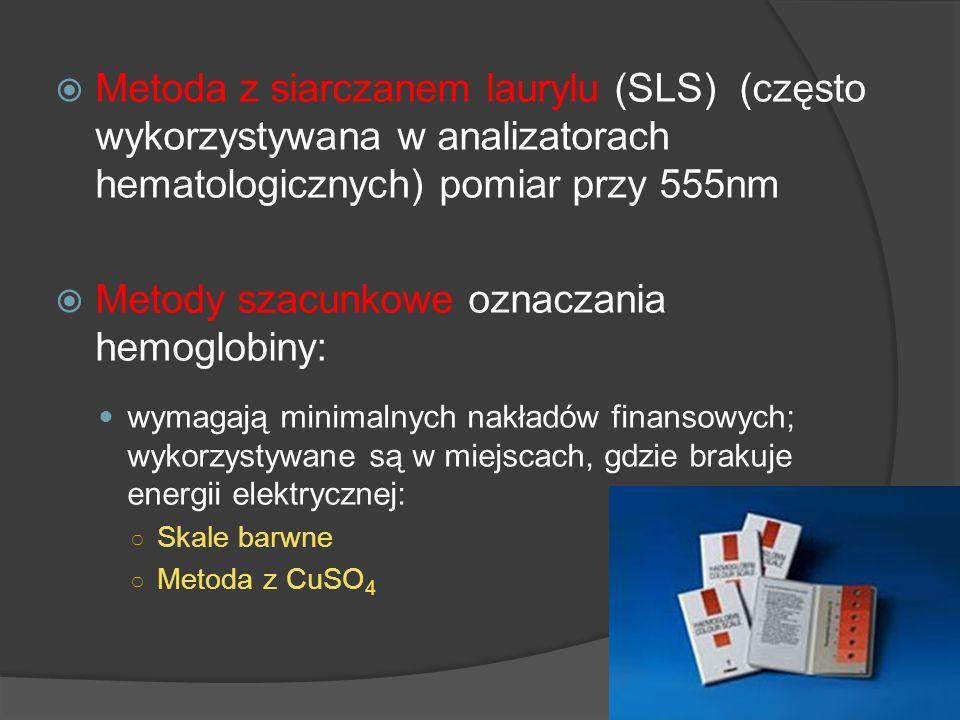 Metoda z siarczanem laurylu (SLS) (często wykorzystywana w analizatorach hematologicznych) pomiar przy 555nm Metody szacunkowe oznaczania hemoglobiny: