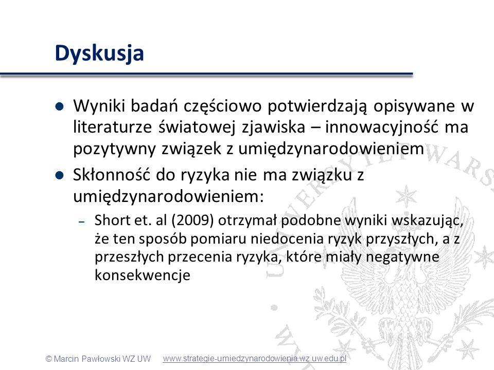© Marcin Pawłowski WZ UW Dyskusja Wyniki badań częściowo potwierdzają opisywane w literaturze światowej zjawiska – innowacyjność ma pozytywny związek