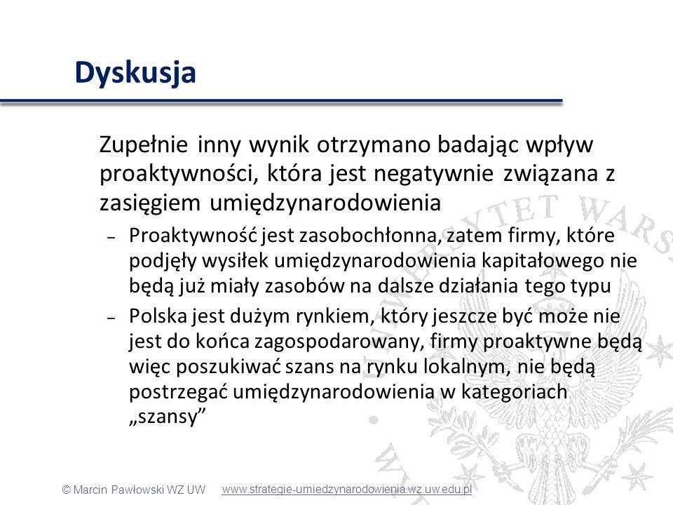 © Marcin Pawłowski WZ UW Dyskusja Zupełnie inny wynik otrzymano badając wpływ proaktywności, która jest negatywnie związana z zasięgiem umiędzynarodow