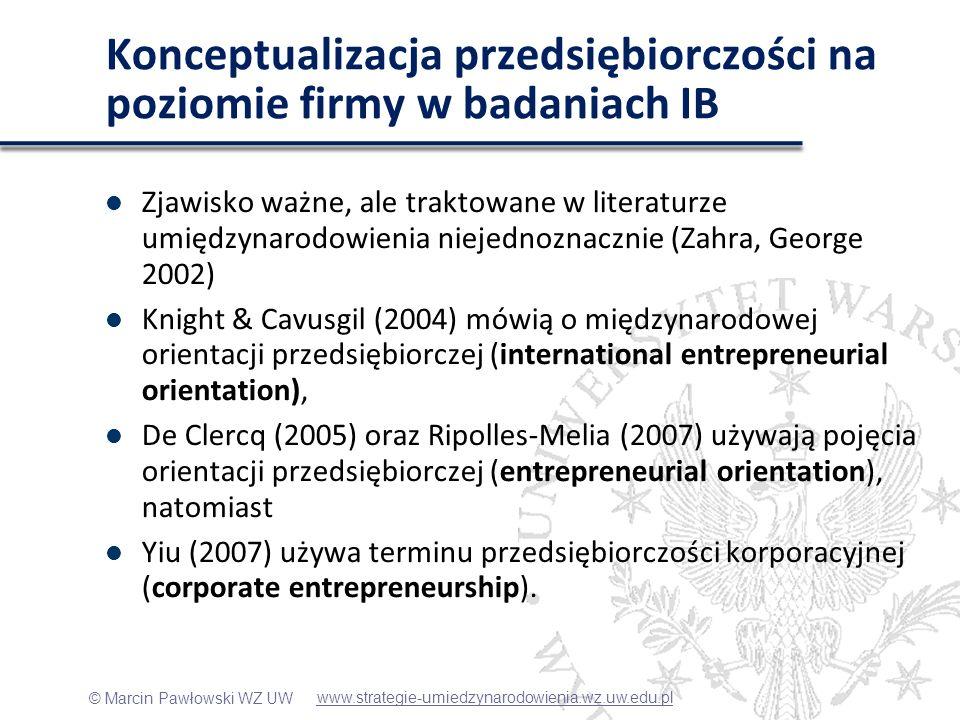 © Marcin Pawłowski WZ UW Orientacja przedsiębiorcza Analizując kwestionariusze można dojść do wniosku, że badacze mierzą de facto orientację przedsiębiorczą – podobne wnioski wyciąga Zahra i George (2002) EO jest konstruktem dobrze opisanym w literaturze (Miller 1983, Lumpkin & Dess, 1996, Covin & Slevin 1991) www.strategie-umiedzynarodowienia.wz.uw.edu.pl