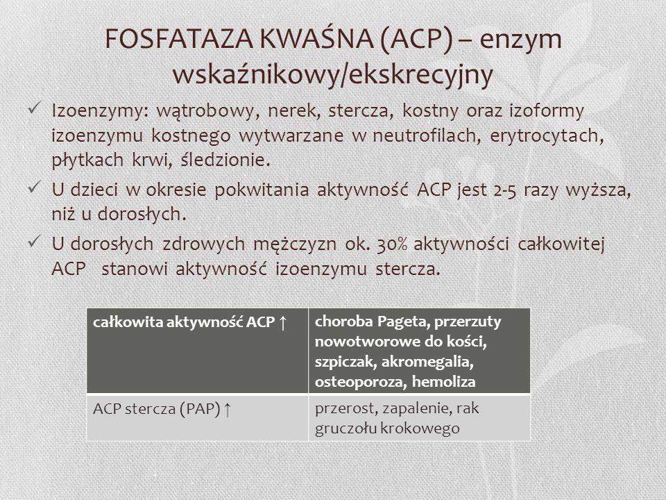 FOSFATAZA KWAŚNA (ACP) – enzym wskaźnikowy/ekskrecyjny Izoenzymy: wątrobowy, nerek, stercza, kostny oraz izoformy izoenzymu kostnego wytwarzane w neut
