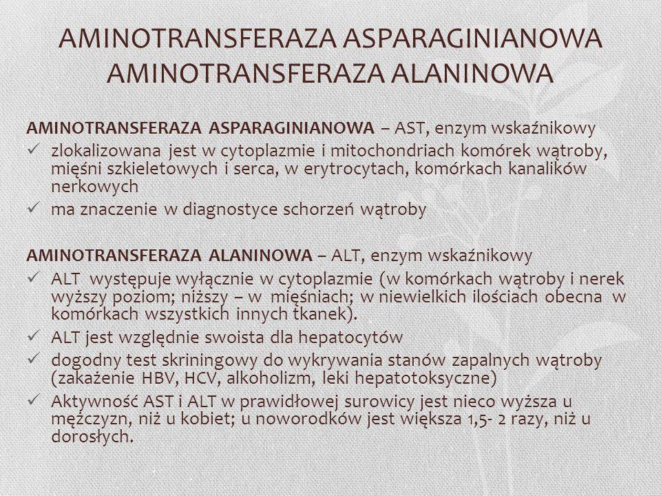AMINOTRANSFERAZA ASPARAGINIANOWA AMINOTRANSFERAZA ALANINOWA AMINOTRANSFERAZA ASPARAGINIANOWA – AST, enzym wskaźnikowy zlokalizowana jest w cytoplazmie