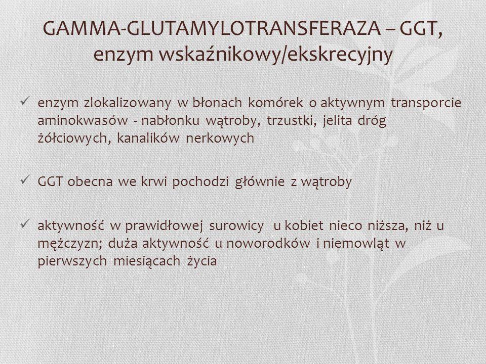 GAMMA-GLUTAMYLOTRANSFERAZA – GGT, enzym wskaźnikowy/ekskrecyjny enzym zlokalizowany w błonach komórek o aktywnym transporcie aminokwasów - nabłonku wą
