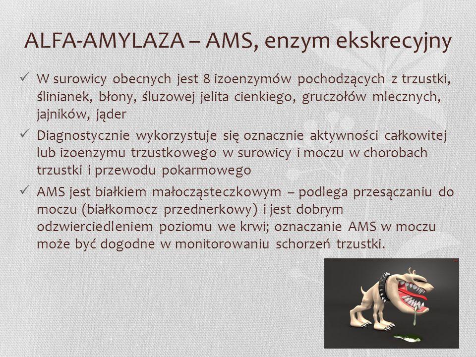 ALFA-AMYLAZA – AMS, enzym ekskrecyjny W surowicy obecnych jest 8 izoenzymów pochodzących z trzustki, ślinianek, błony, śluzowej jelita cienkiego, gruc