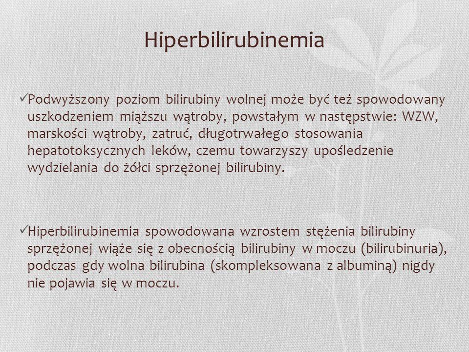 Hiperbilirubinemia Podwyższony poziom bilirubiny wolnej może być też spowodowany uszkodzeniem miąższu wątroby, powstałym w następstwie: WZW, marskości