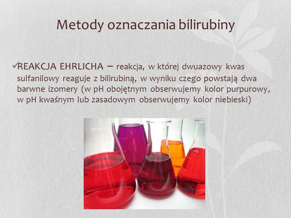 Metody oznaczania bilirubiny REAKCJA EHRLICHA – reakcja, w której dwuazowy kwas sulfanilowy reaguje z bilirubiną, w wyniku czego powstają dwa barwne i