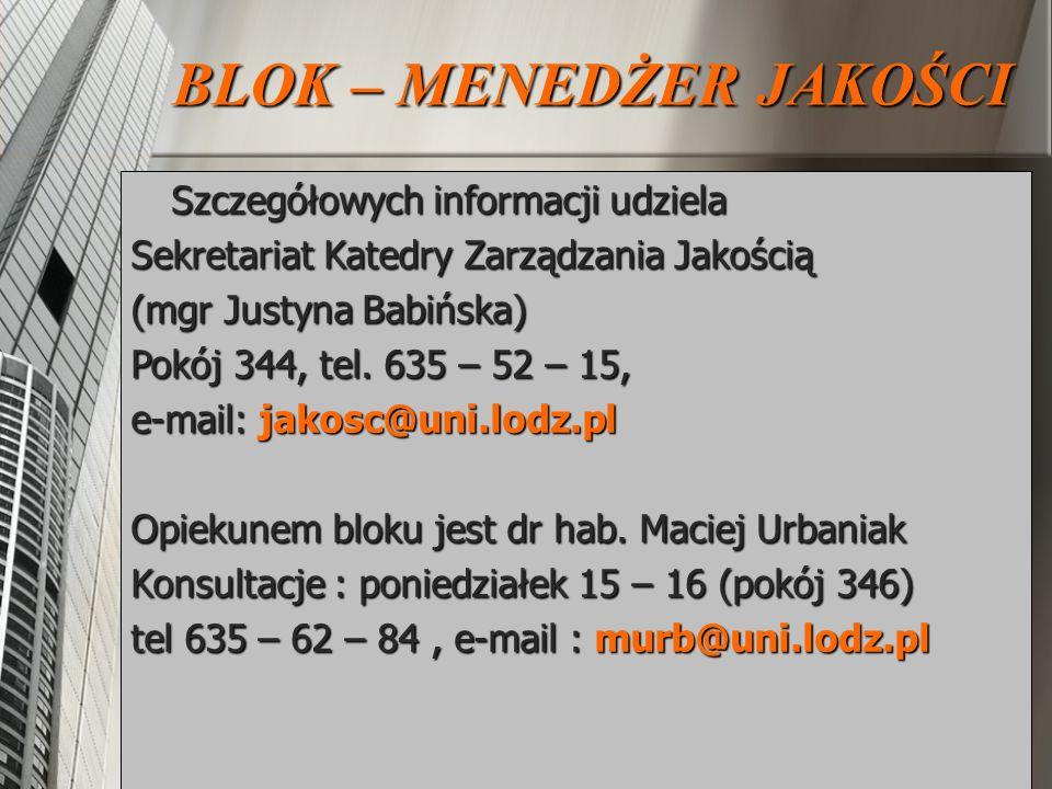 Szczegółowych informacji udziela Szczegółowych informacji udziela Sekretariat Katedry Zarządzania Jakością (mgr Justyna Babińska) Pokój 344, tel. 635