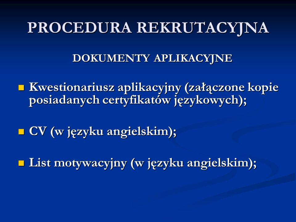 PROCEDURA REKRUTACYJNA DOKUMENTY APLIKACYJNE Kwestionariusz aplikacyjny (załączone kopie posiadanych certyfikatów językowych); Kwestionariusz aplikacy