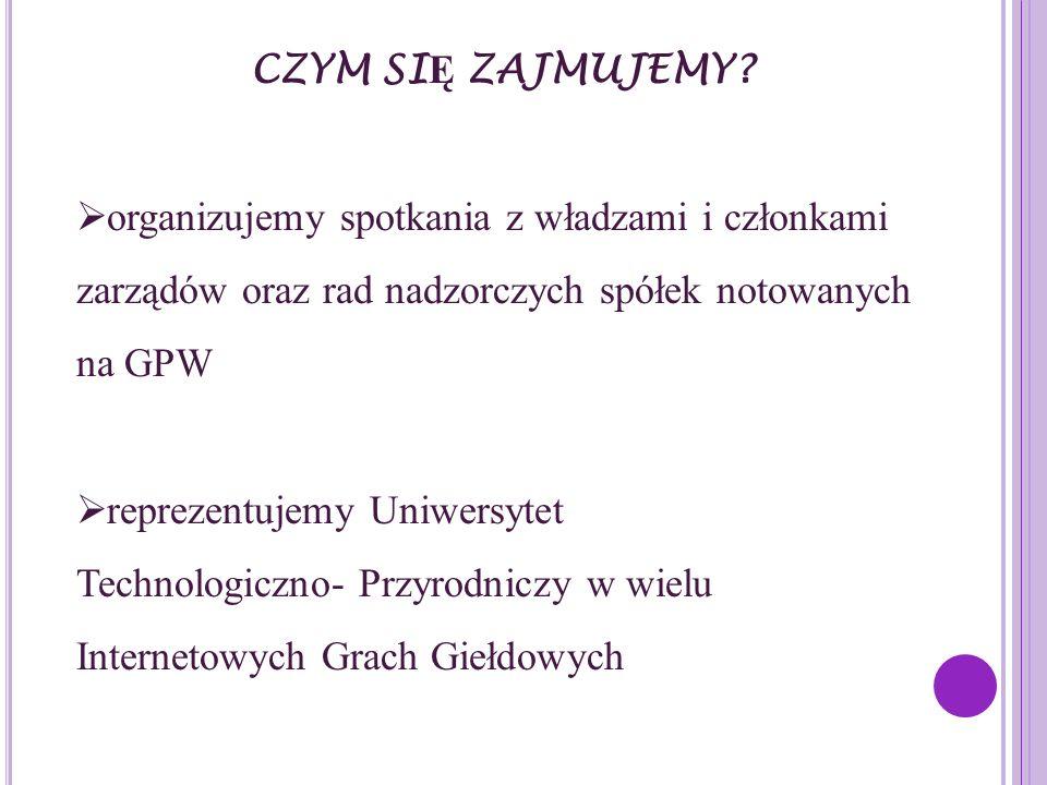 CZYM SI Ę ZAJMUJEMY? organizujemy spotkania z władzami i członkami zarządów oraz rad nadzorczych spółek notowanych na GPW reprezentujemy Uniwersytet T