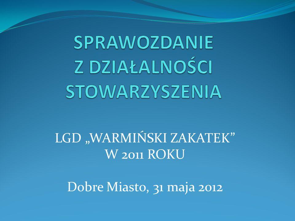 LGD WARMIŃSKI ZAKATEK W 2011 ROKU Dobre Miasto, 31 maja 2012