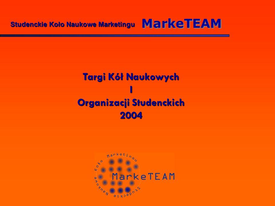Studenckie Koło Naukowe Marketingu MarkeTEAM Targi Kół Naukowych I Organizacji Studenckich 2004