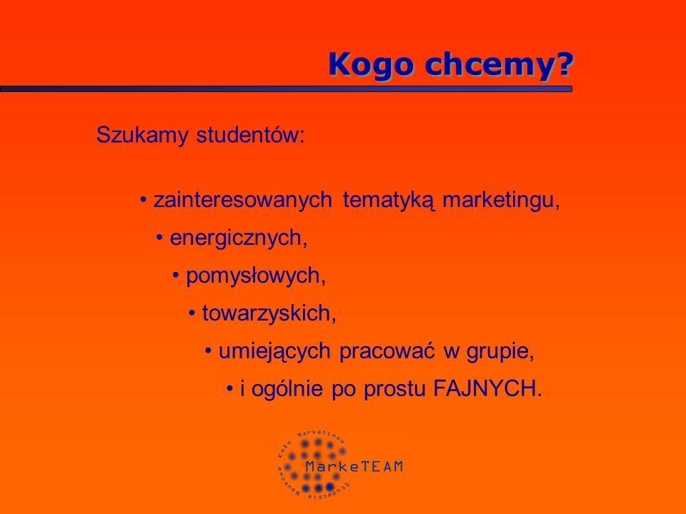 Kogo chcemy? Szukamy studentów: zainteresowanych tematyką marketingu, energicznych, pomysłowych, towarzyskich, umiejących pracować w grupie, i ogólnie