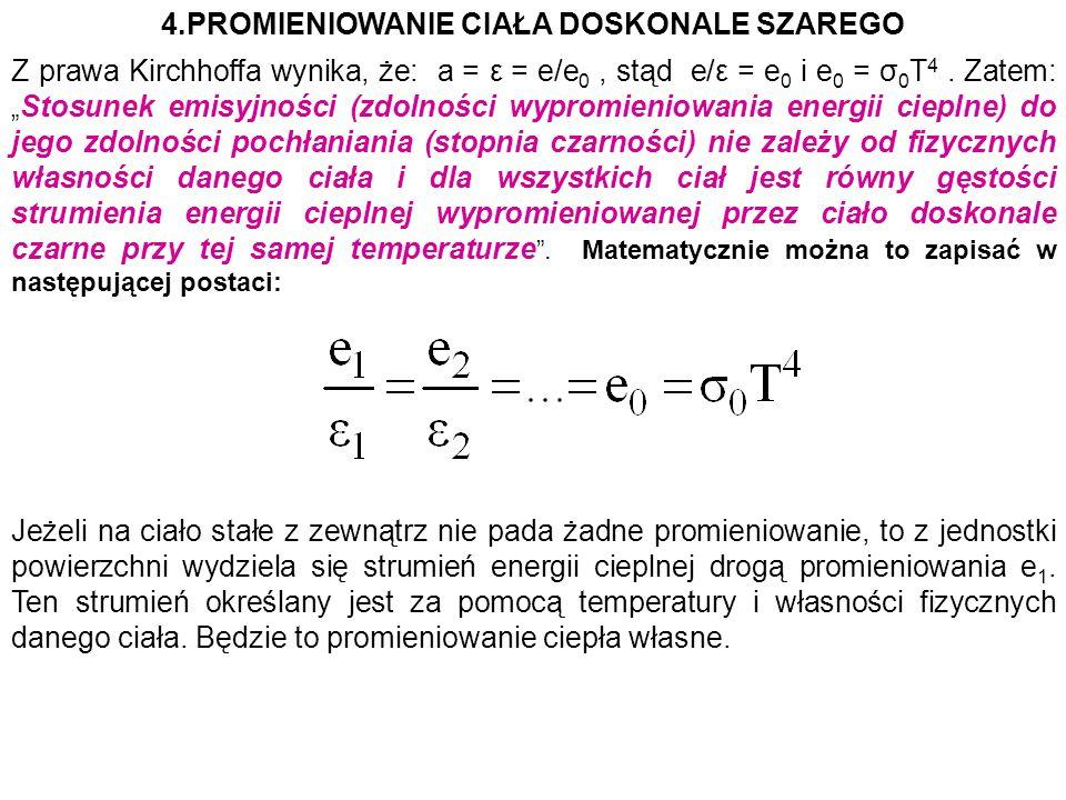 4.PROMIENIOWANIE CIAŁA DOSKONALE SZAREGO Z prawa Kirchhoffa wynika, że: a = ε = e/e 0, stąd e/ε = e 0 i e 0 = σ 0 T 4. Zatem: Stosunek emisyjności (zd