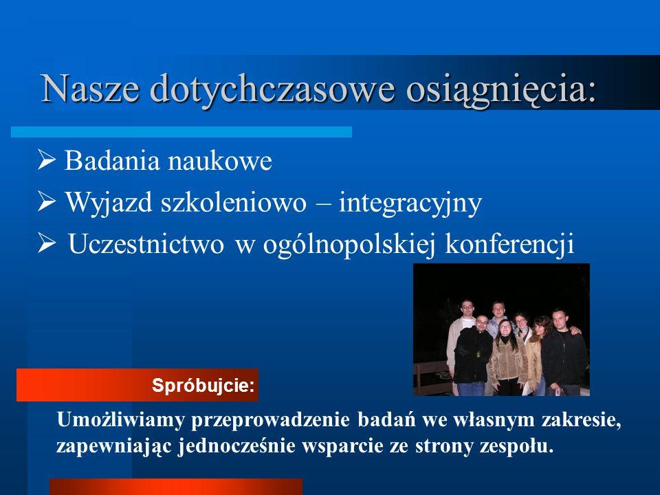 Nasze dotychczasowe osiągnięcia: Ø Uczestnictwo w ogólnopolskiej konferencji Spróbujcie: Umożliwiamy przeprowadzenie badań we własnym zakresie, zapewn