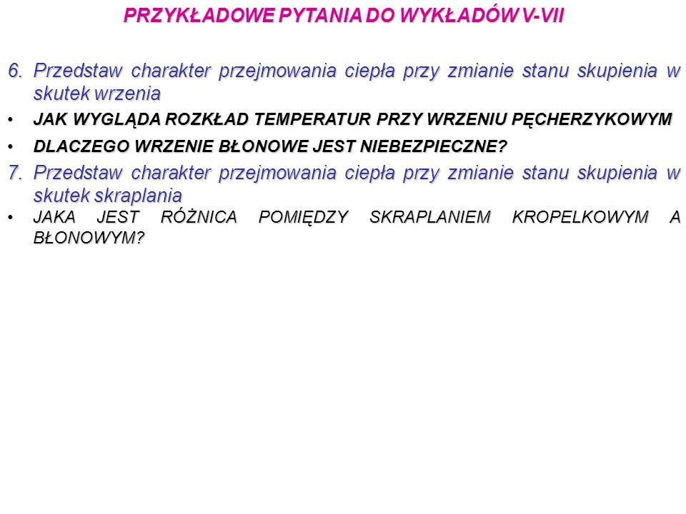PRZYKŁADOWE PYTANIA DO WYKŁADÓW V-VII 6.Przedstaw charakter przejmowania ciepła przy zmianie stanu skupienia w skutek wrzenia JAK WYGLĄDA ROZKŁAD TEMP