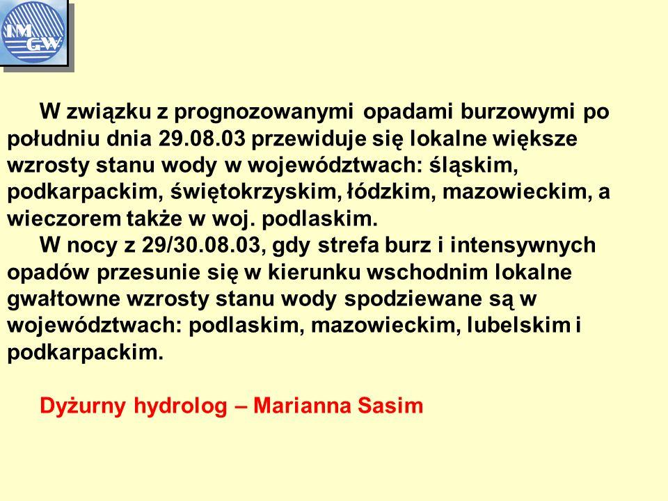 W związku z prognozowanymi opadami burzowymi po południu dnia 29.08.03 przewiduje się lokalne większe wzrosty stanu wody w województwach: śląskim, podkarpackim, świętokrzyskim, łódzkim, mazowieckim, a wieczorem także w woj.