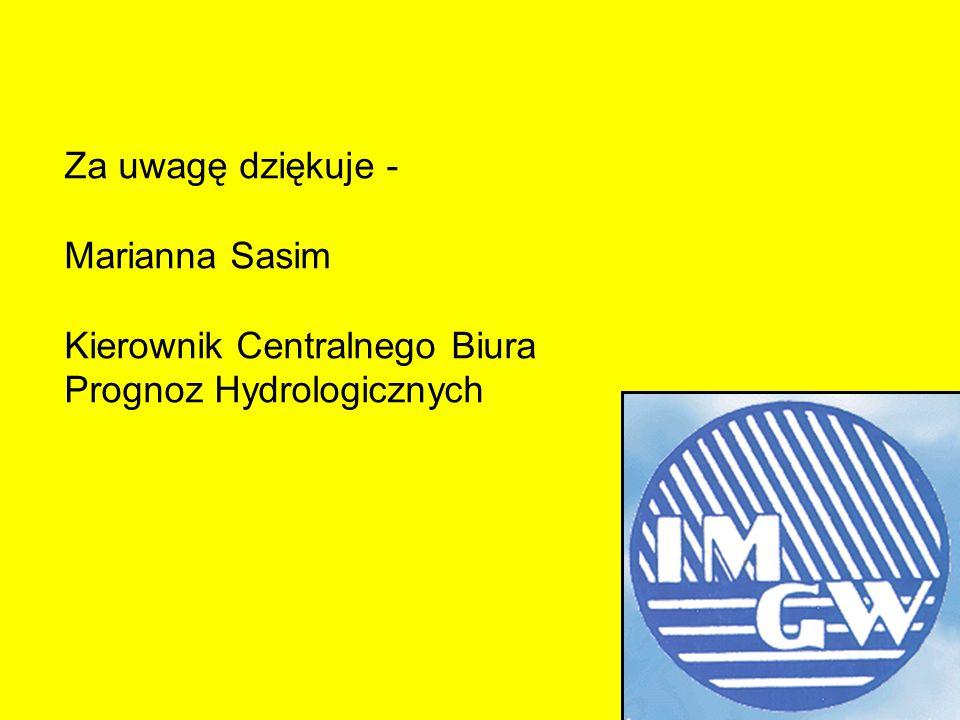 Za uwagę dziękuje - Marianna Sasim Kierownik Centralnego Biura Prognoz Hydrologicznych