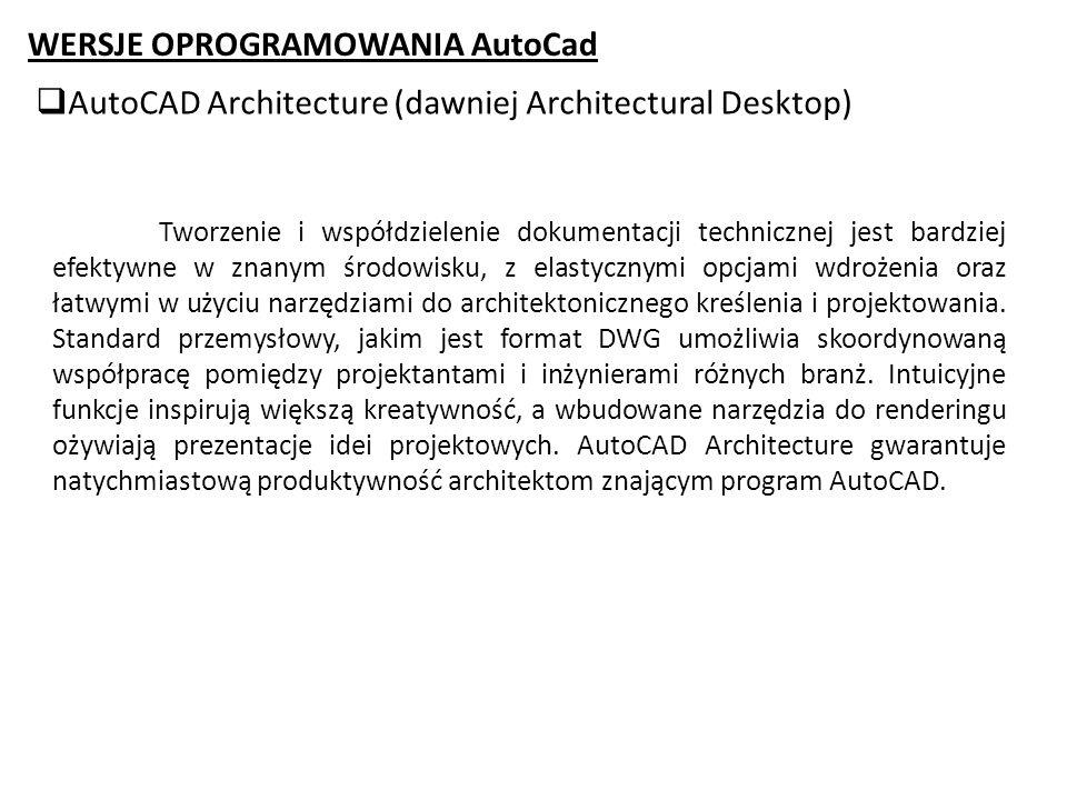 WERSJE OPROGRAMOWANIA AutoCad AutoCAD Architecture (dawniej Architectural Desktop) Tworzenie i współdzielenie dokumentacji technicznej jest bardziej e