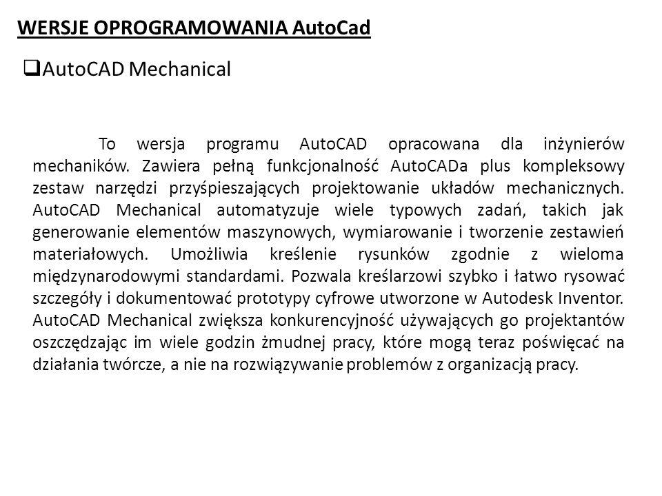 WERSJE OPROGRAMOWANIA AutoCad AutoCAD Mechanical To wersja programu AutoCAD opracowana dla inżynierów mechaników. Zawiera pełną funkcjonalność AutoCAD